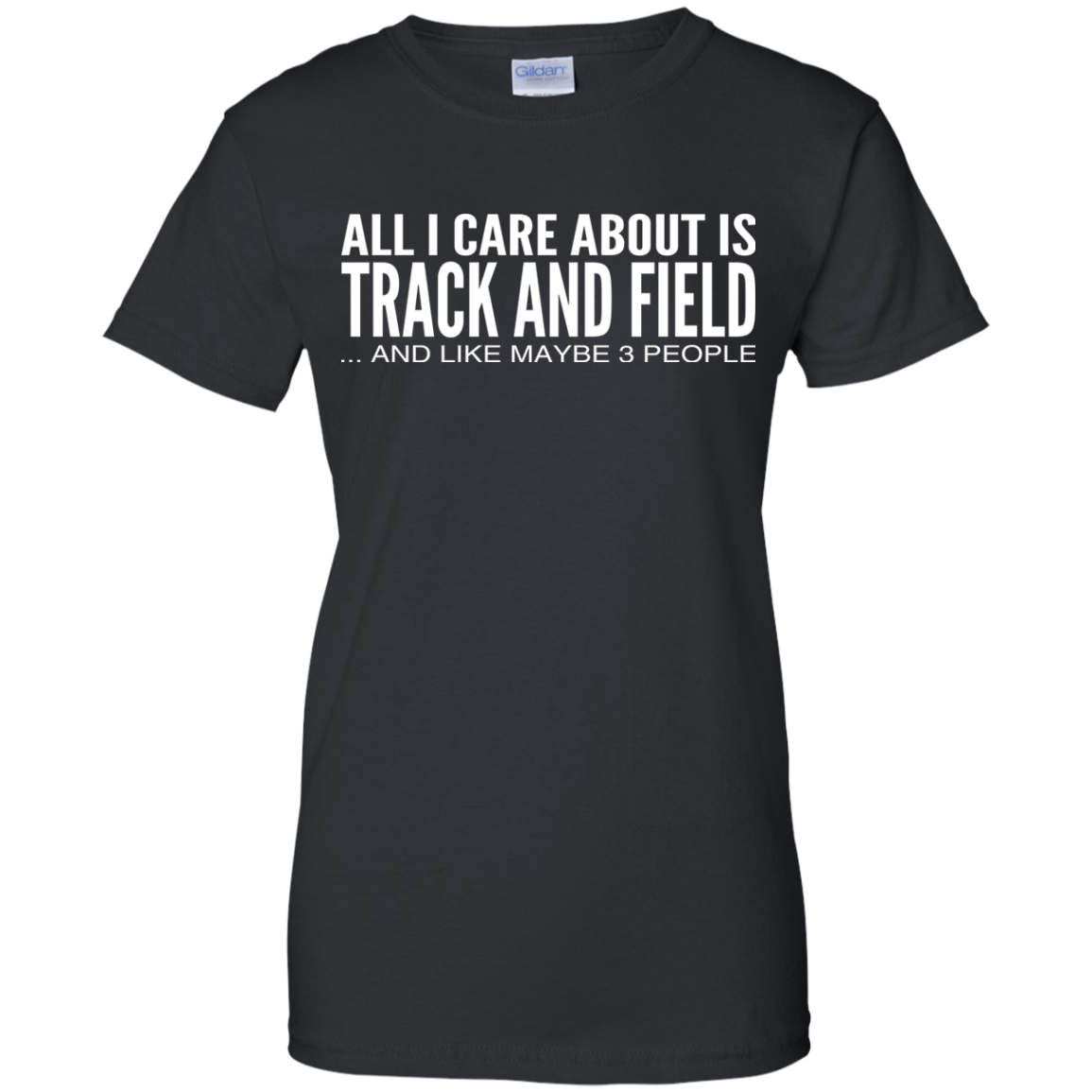 All I Care About Is Track And Field And Like Maybe 3 People Ladies Tees