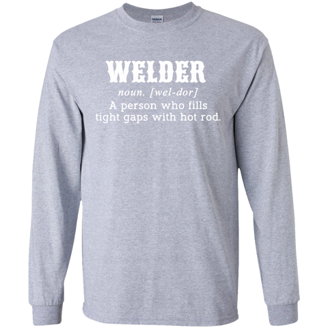 Welder A Person Who Fills Tight Gaps With Hot Rod Long Sleeve Tees