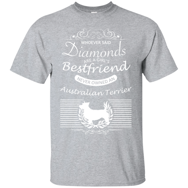 Whoever Said Diamonds Are A Girls Best Friend Never Owned An Australian Terrier Tee