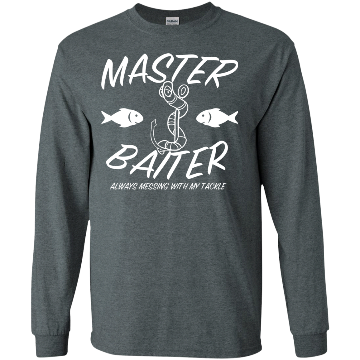 Master Baiter Always Messing With My Tackle Long Sleeve Tees