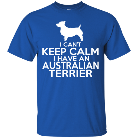 I Cant Keep Calm I Have An Australian Terrier Tee