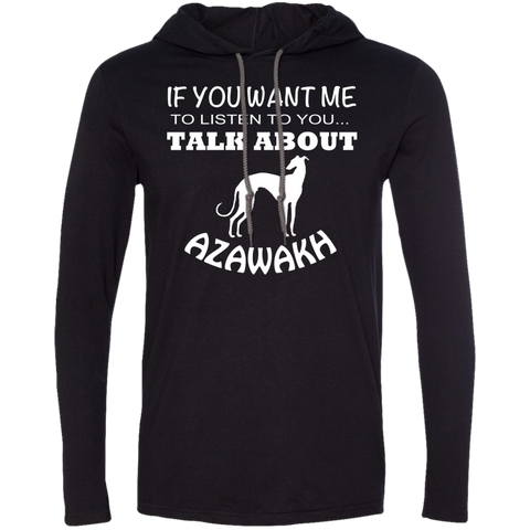 If You Want Me To Listen To You Talk About Azawakh Tee Shirt Hoodies