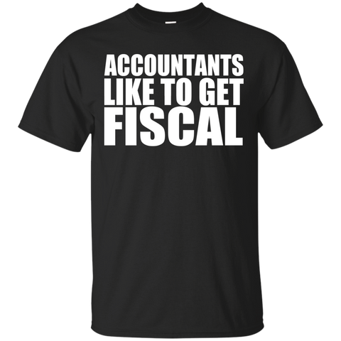 Accountants Like To Get Fiscal Tee