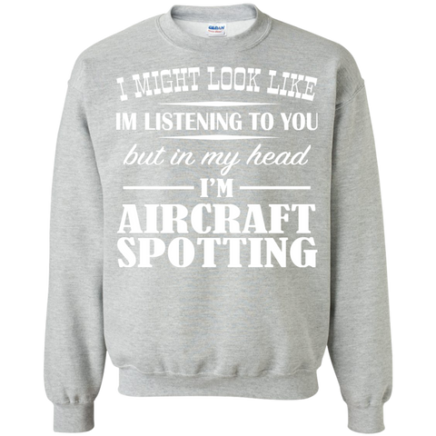 I Might Look Like Im Listening To You But In My Head Im Aircraft Spotting Sweatshirts