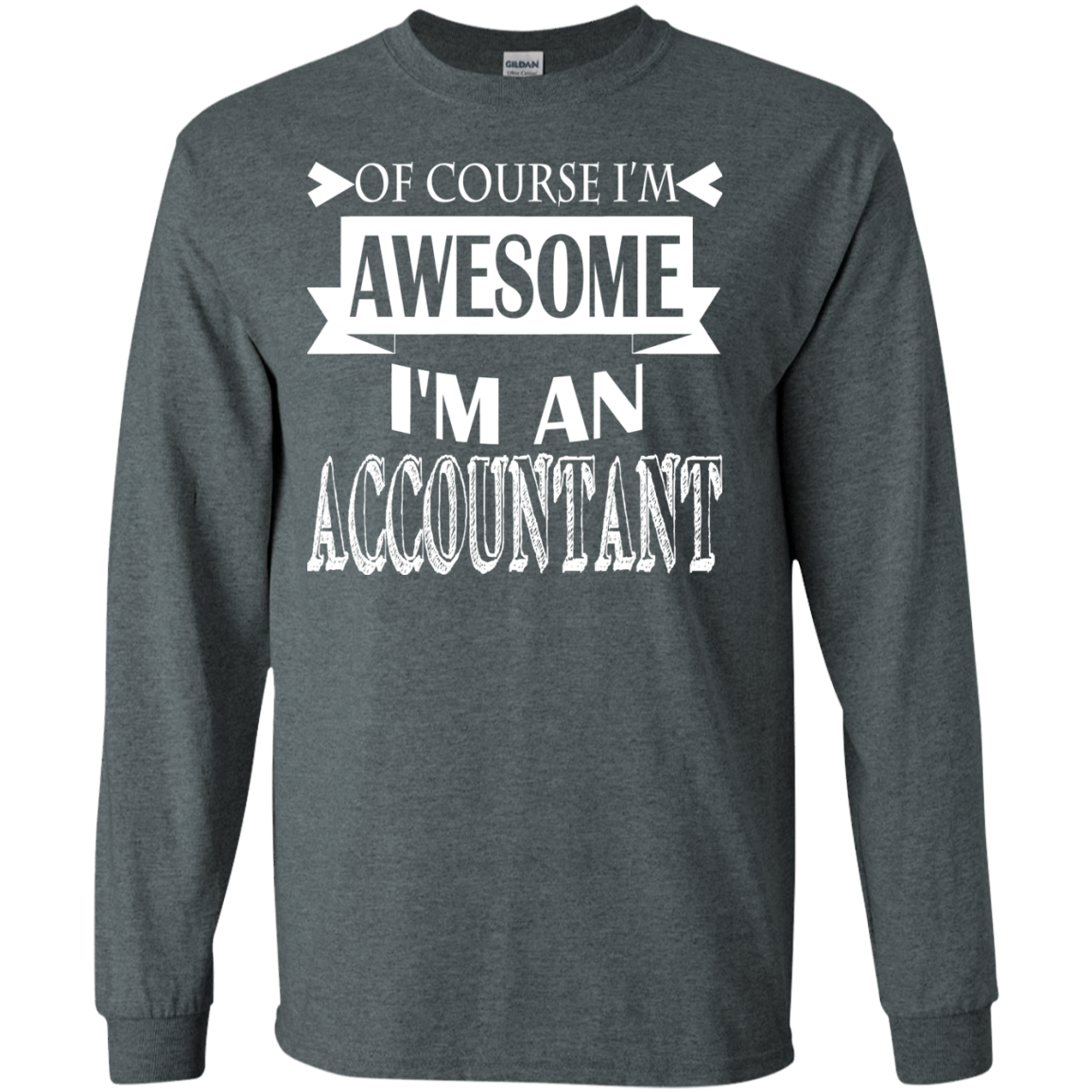 Of Course Im Awesome Im An Accountant Long Sleeve Tees