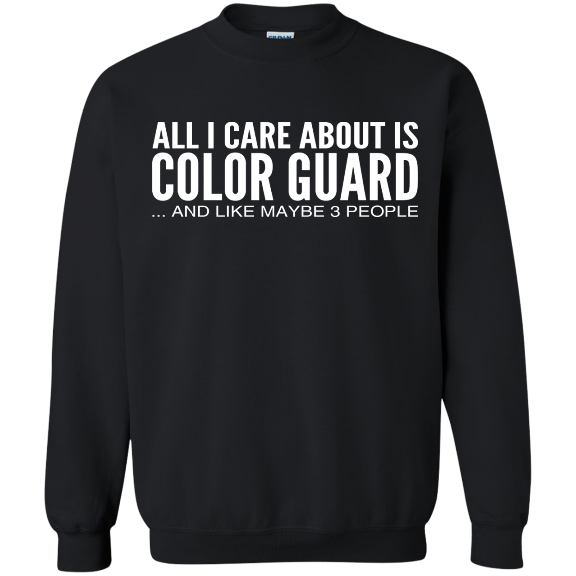 All I Care About Is Color Guard And Like Maybe 3 People Sweatshirts