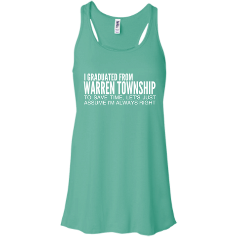 I Graduated From Warren Township To Save Time Lets Just Assume Im Always Right Flowy Racerback Tanks