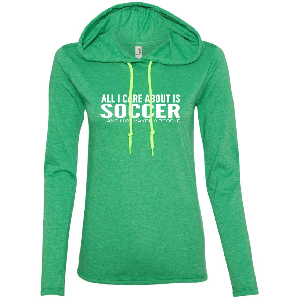 All I Care About Is Soccer And Like Maybe 3 People Ladies Tee Shirt Hoodies