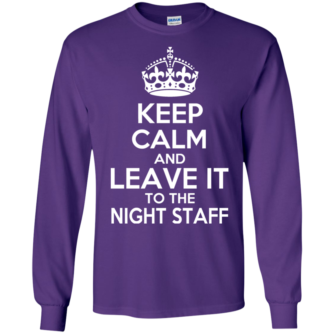 Keep Calm And Leave It To The Night Staff Long Sleeve Tees