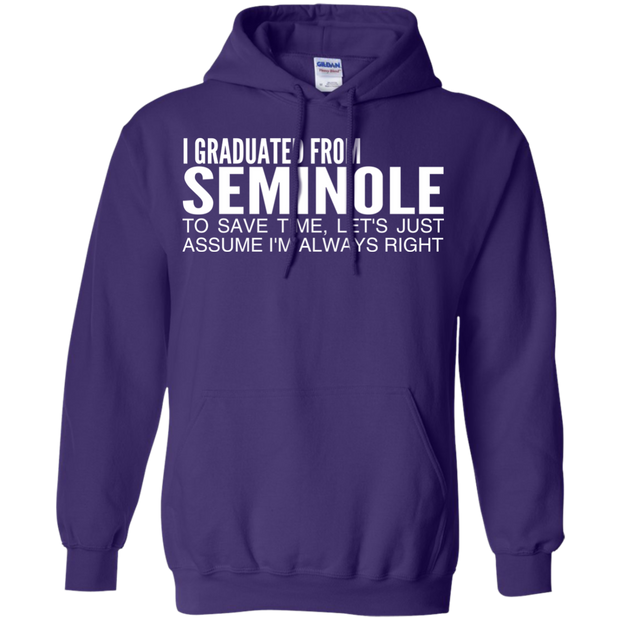 I Graduated From Seminole To Save Time Lets Just Assume Im Always Right Hoodies