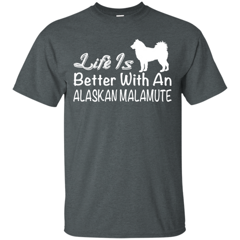 Life Is Better With An Alaskan Malamute Tee