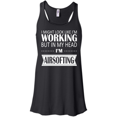 I Might Look Like Im Working But In My Head Im Airsofting Flowy Racerback Tanks