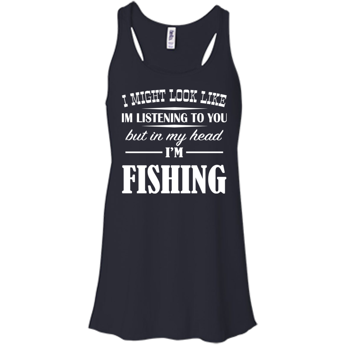 I Might Look Like Im Listening To You But In My Head Im Fishing Flowy Racerback Tanks