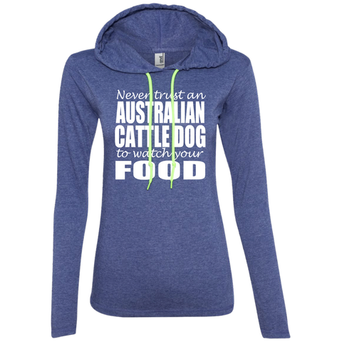 Never Trust An Australian Cattle Dog To Watch Your Food Ladies Tee Shirt Hoodies