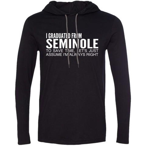 I Graduated From Seminole To Save Time Lets Just Assume Im Always Right Tee Shirt Hoodies