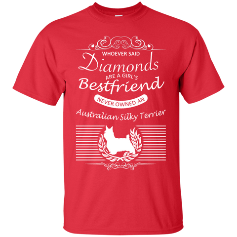 Whoever Said Diamonds Are A Girls Best Friend Never Owned An Australian Silky Terrier Tee