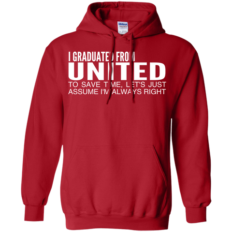 I Graduated From United To Save Time Lets Just Assume Im Always Right Hoodies