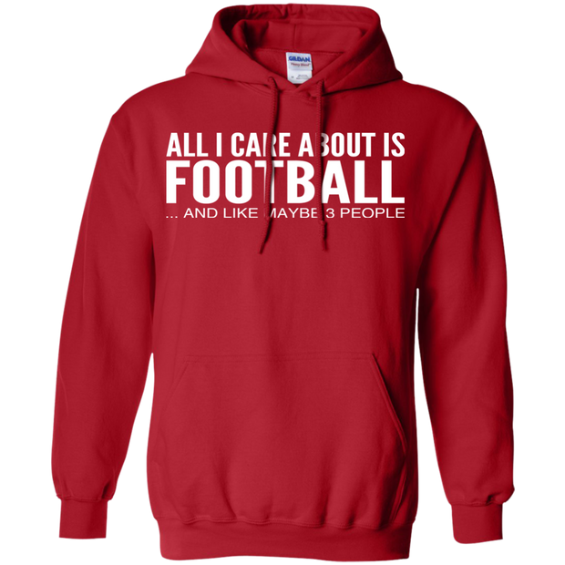 All I Care About Is Football And Like Maybe 3 People Hoodies