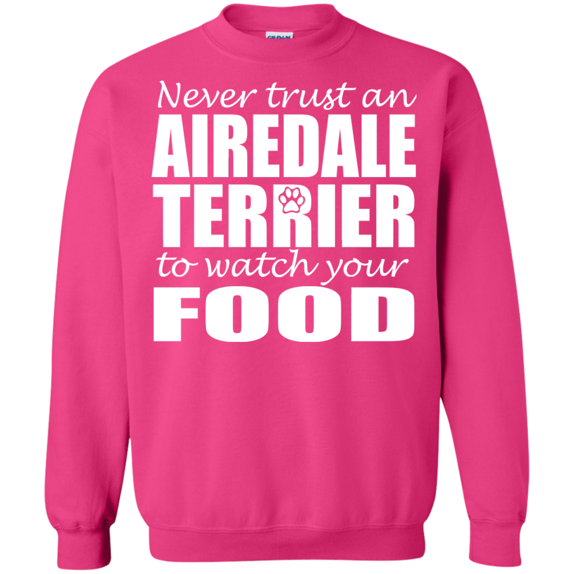 Never Trust An Airedale Terrier To Watch Your Food Sweatshirts