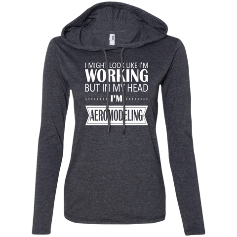 I Might Look Like Im Working But In My Head Im Aeromodeling Ladies Tee Shirt Hoodies