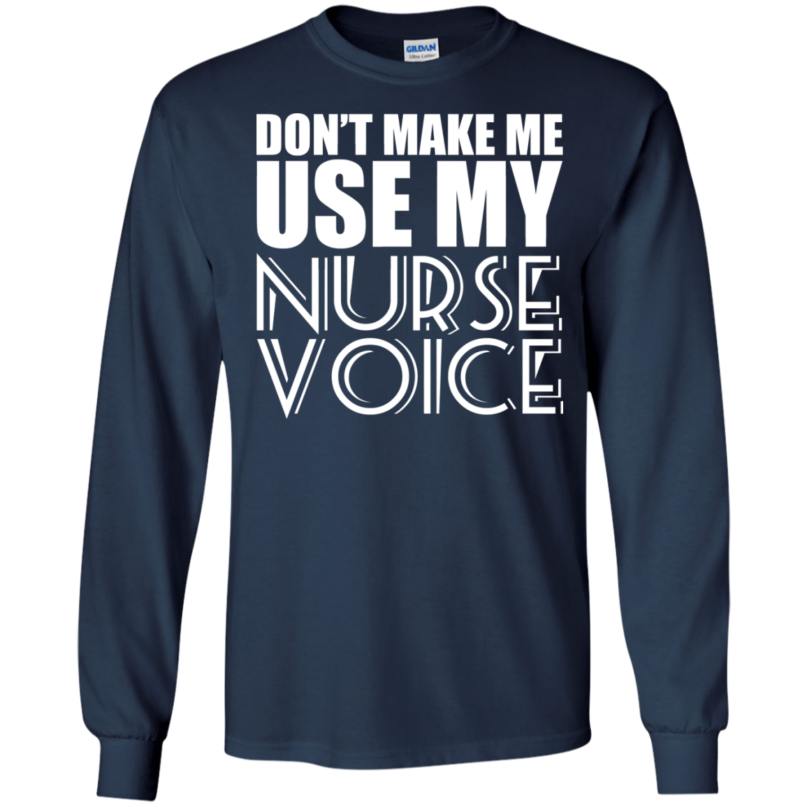 Dont Make Me Use My Nurse Voice Long Sleeve Tees