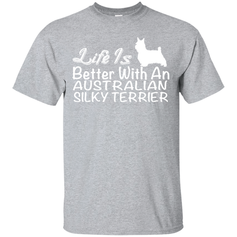 Life Is Better With An Australian Silky Terrier Tee
