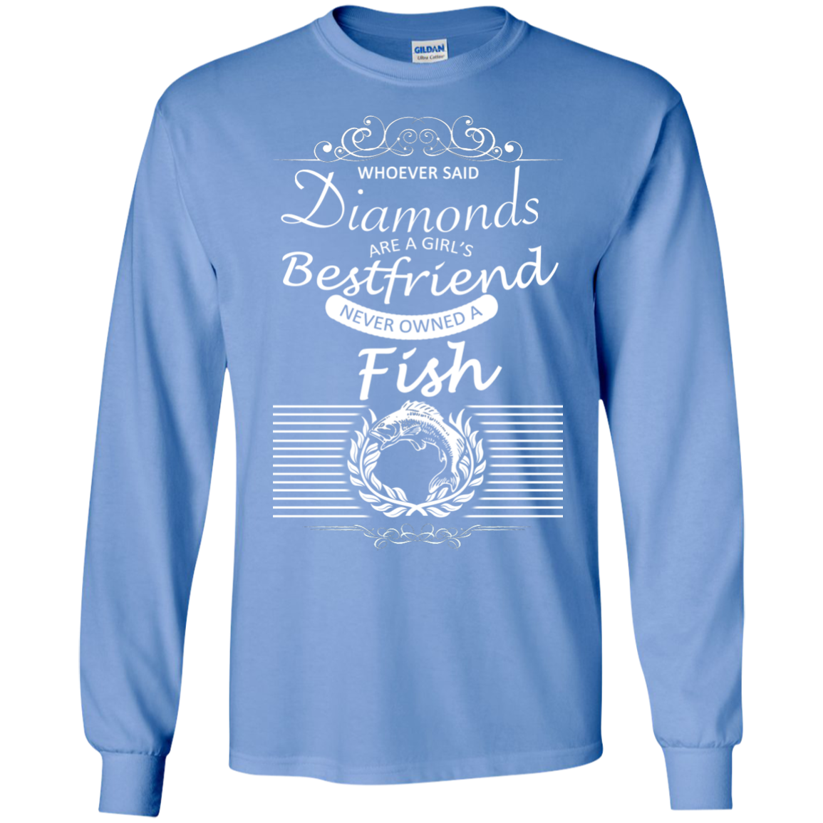 Whoever Said Diamonds Are A Girls Best Friend Never Owned A Fish Long Sleeve Tees