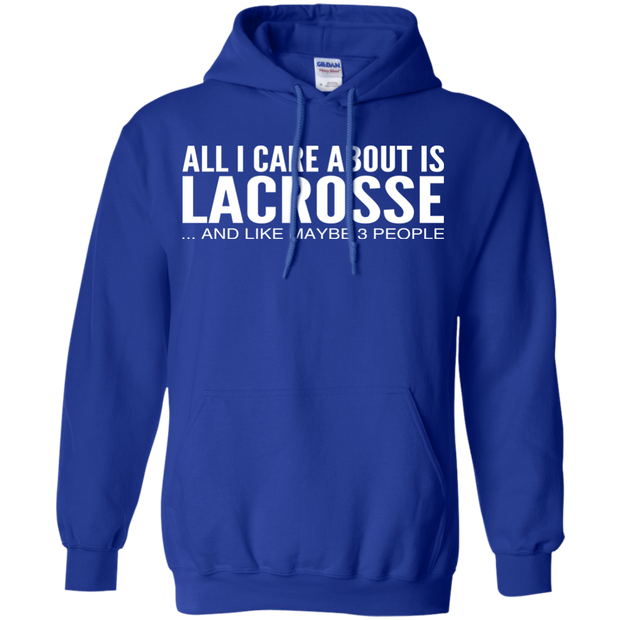 All I Care About Is Lacrosse And Like Maybe 3 People Hoodies