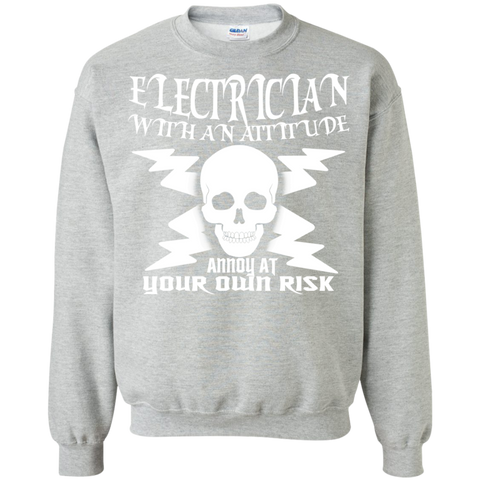 Electrician With An Attitude Annoy At Your Own Risk Sweatshirts