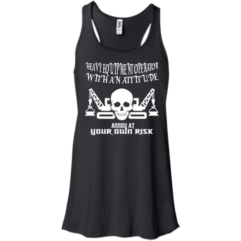Heavy Equipment Operator With An Attitude Annoy At Your Own Risk Flowy Racerback Tanks