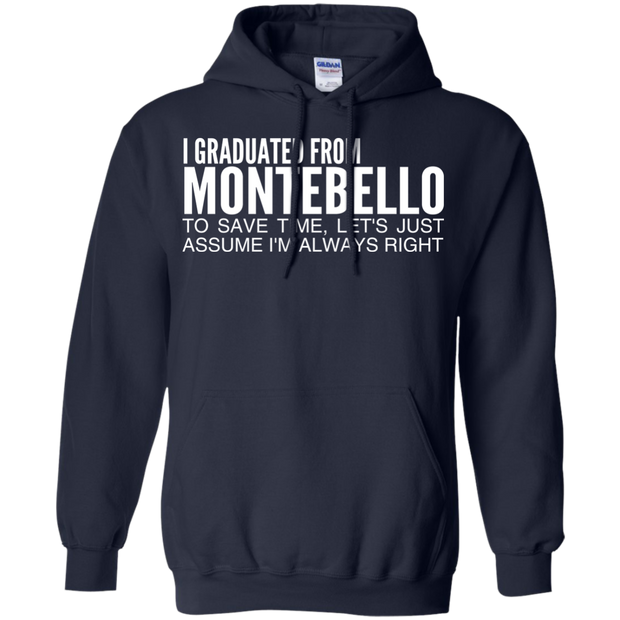I Graduated From Montebello To Save Time Lets Just Assume Im Always Right Hoodies