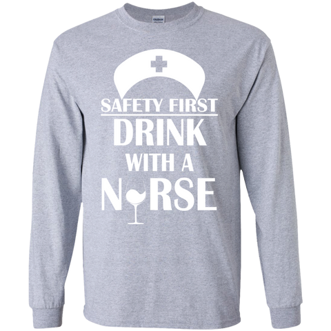 Safety First Drink With A Nurse Long Sleeve Tees