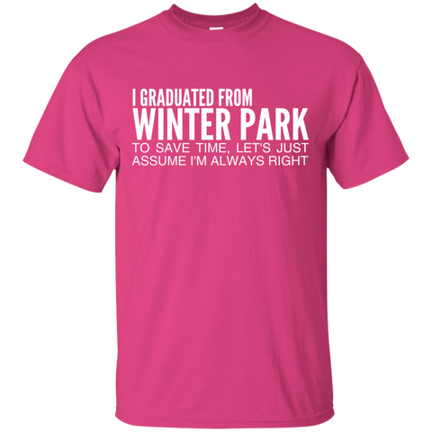 I Graduated From Winter Park To Save Time Lets Just Assume Im Always Right Tee