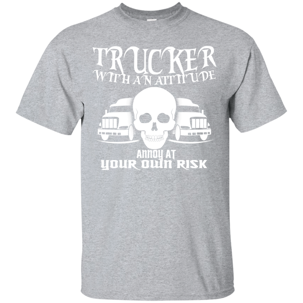 Trucker With An Attitude Annoy At Your Own Risk Tee