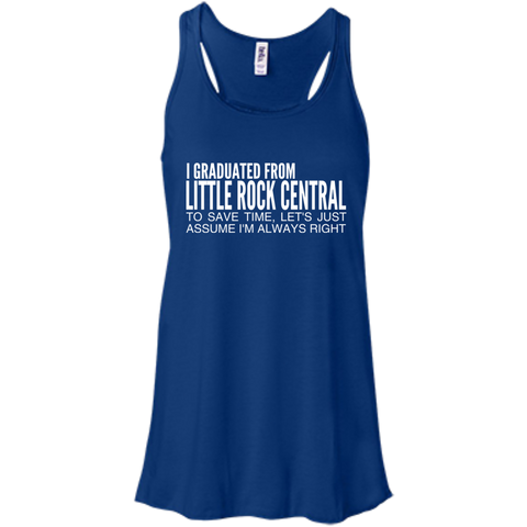 I Graduated From Little Rock Central To Save Time Lets Just Assume Im Always Right Flowy Racerback Tanks
