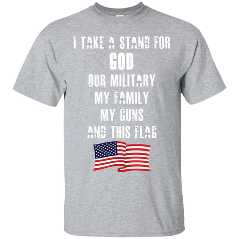 I Take A Stand For God Our Military My Family My Guns And This Flag Tee