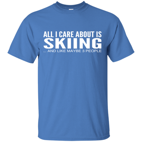 All I Care About Is Skiing And Like Maybe 3 People Tee