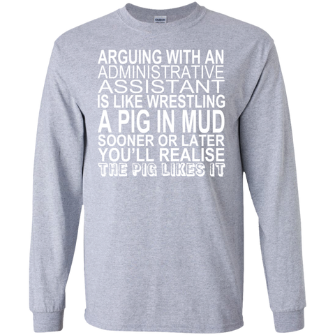 Arguing With An Administrative Assistant Is Like Wrestling A Pig In The Mud Long Sleeve Tees