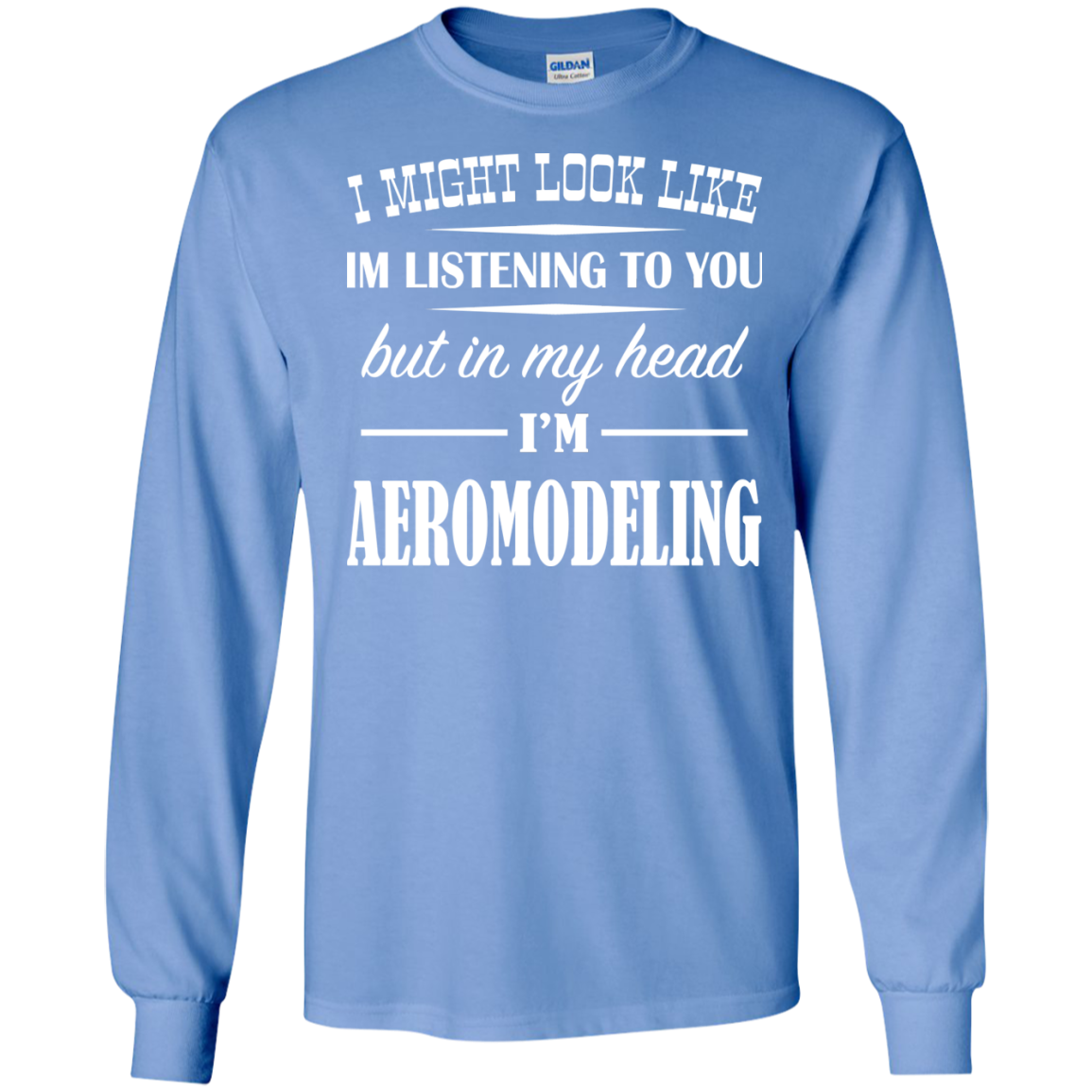 I Might Look Like Im Listening To You But In My Head Im Aeromodeling Long Sleeve Tees