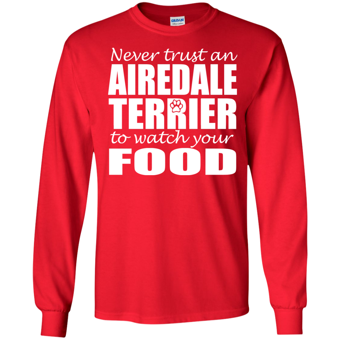 Never Trust An Airedale Terrier To Watch Your Food Long Sleeve Tees