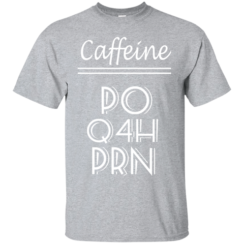 Caffeine Every Four Hours As Needed Tee