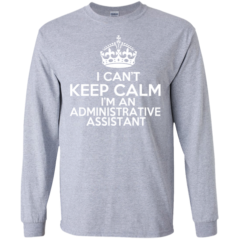 I Cant Keep Calm Im An Administrative Assistant Long Sleeve Tees