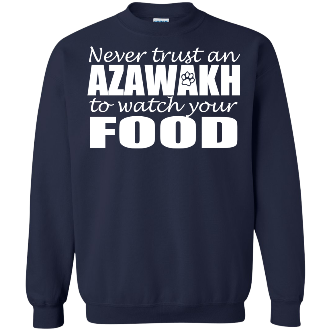 Never Trust An Azawakh To Watch Your Food Sweatshirts