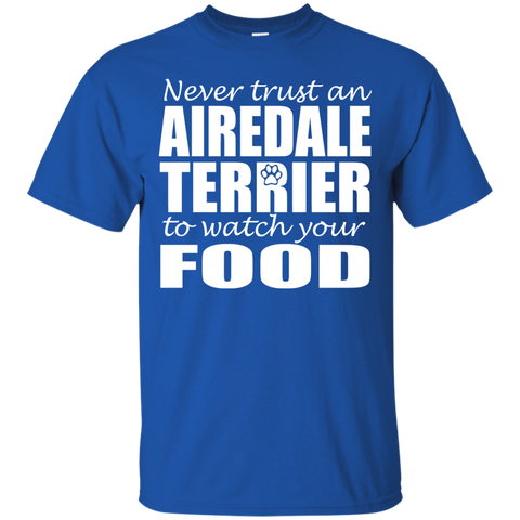 Never Trust An Airedale Terrier To Watch Your Food Tee