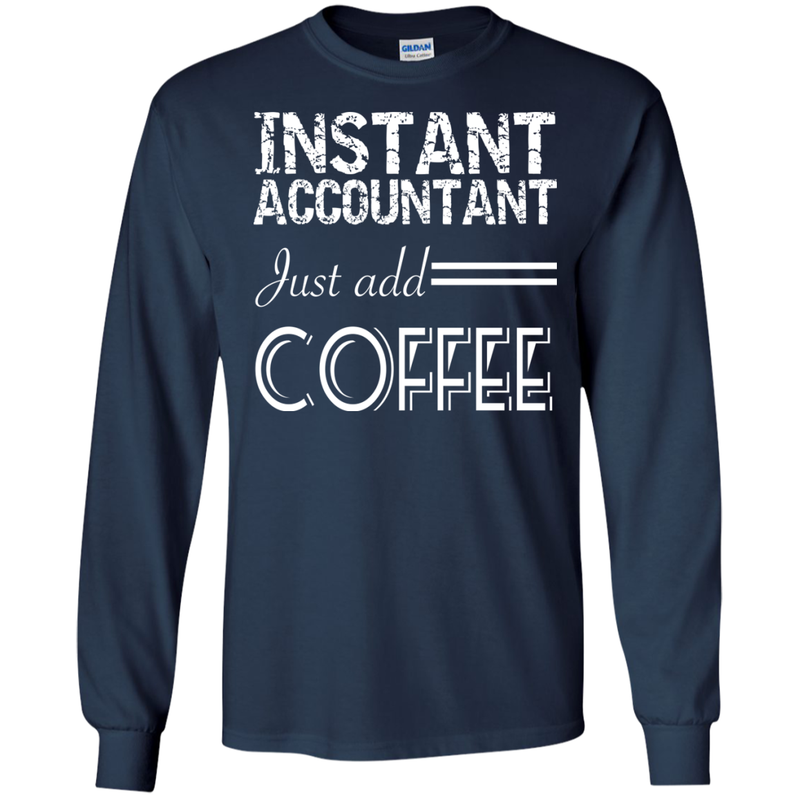 Instant Accountant Just Add Coffee Long Sleeve Tees