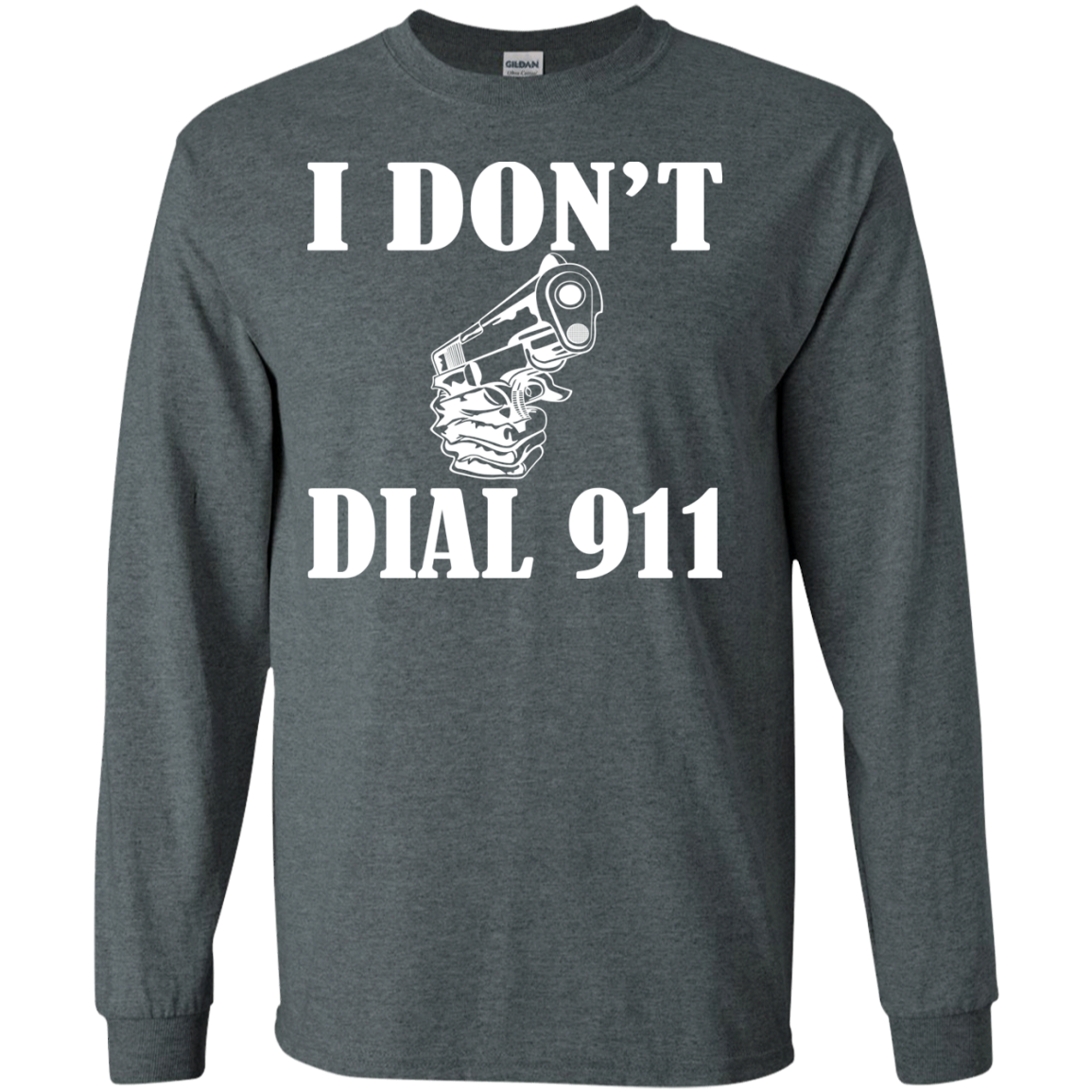 I Dont Dial 911 Long Sleeve Tees