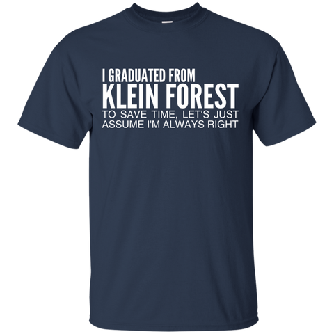 I Graduated From Klein Forest To Save Time Lets Just Assume Im Always Right Tee