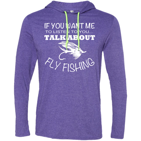 If You Want Me To Listen To You Talk About Fly Fishing Tee Shirt Hoodies
