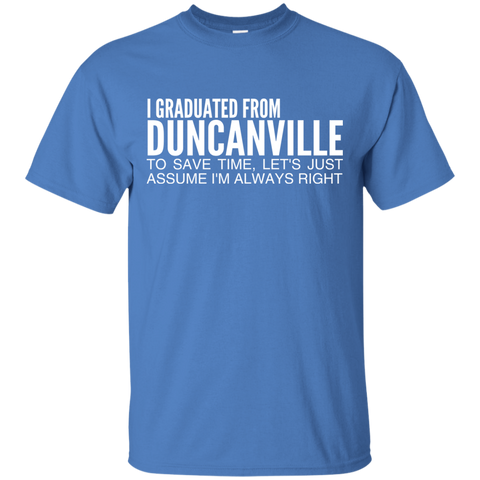 I Graduated From Duncanville To Save Time Lets Just Assume Im Always Right Tee