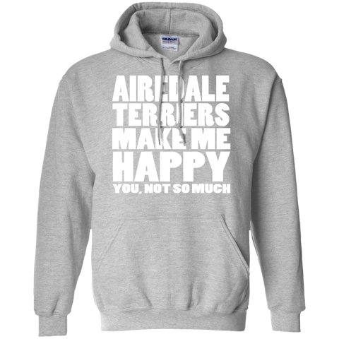 Airedale Terriers Make Me Happy You Not So Much Hoodies